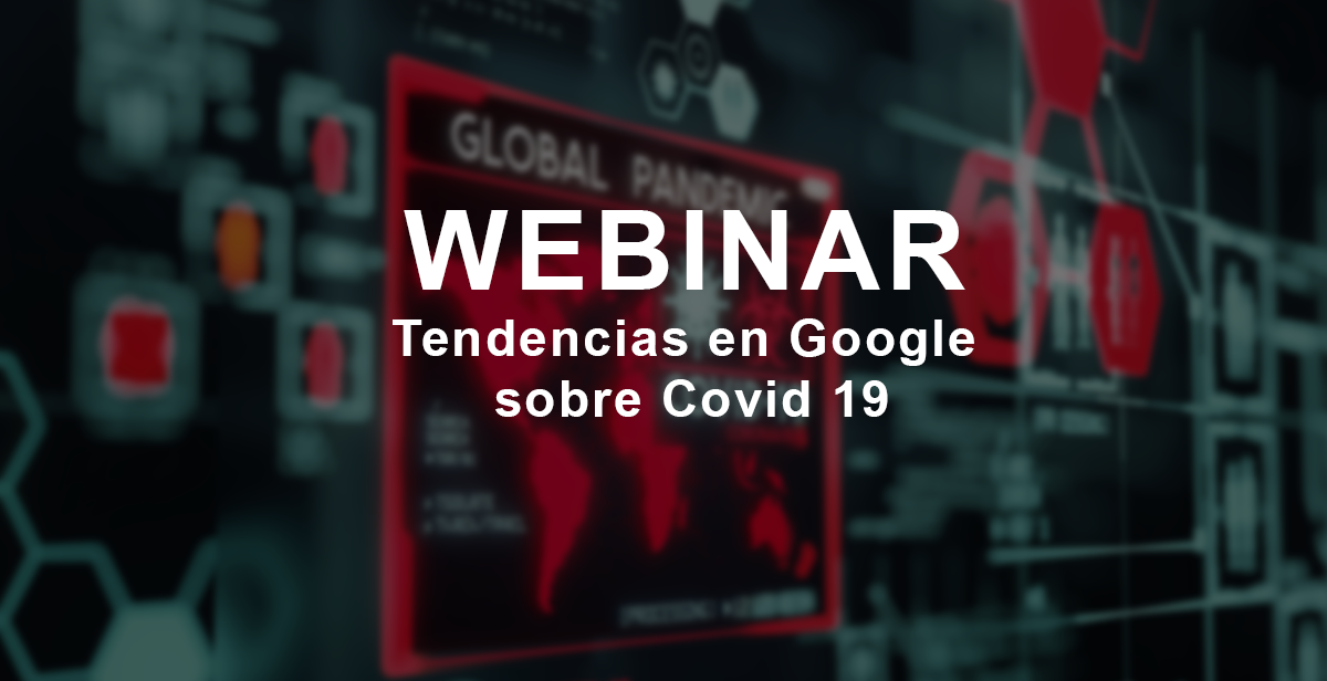 Webinar Tendencias en Google sobre Covid-19