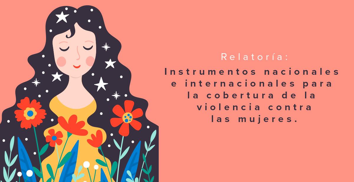 Instrumentos nacionales e internacionales para la cobertura de la violencia contra las mujeres