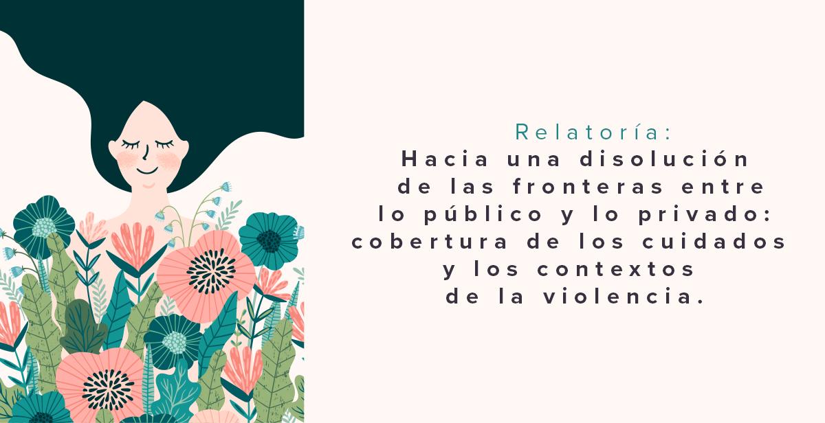 Hacia una disolución de las fronteras entre lo público y lo privado: cobertura de los cuidados y los contextos de la violencia