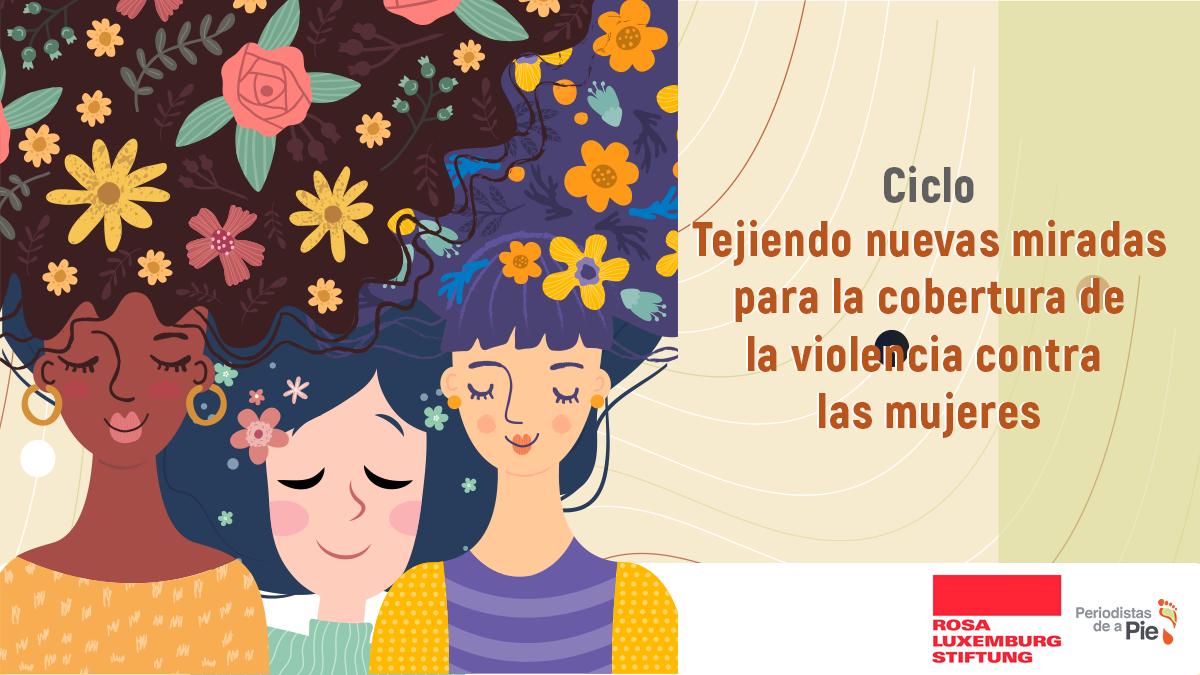Ciclo: Tejiendo nuevas miradas para la cobertura de la violencia contra las mujeres